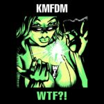 """WTF?!"" – KMFDM"